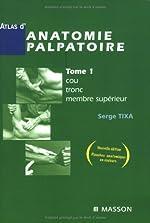 Atlas d'anatomie palpatoire - Tome 1, Cou, tronc, membre supérieur - Investigation manuelle de surface de Serge Tixa