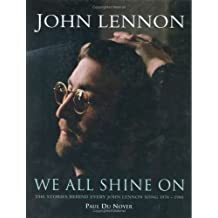 We All Shine on: The Stories Behind Every John Lennon Song 1970 - 1980