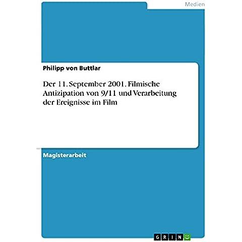 Der 11. September 2001. Filmische Antizipation von 9/11 und Verarbeitung der Ereignisse im Film
