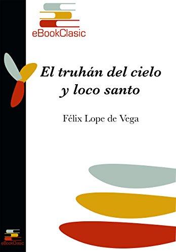 El truhán del cielo y loco santo (Anotado) por Félix Lope de Vega