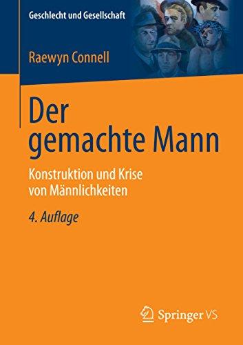 Der gemachte Mann: Konstruktion und Krise von Männlichkeiten (Geschlecht und Gesellschaft 8)