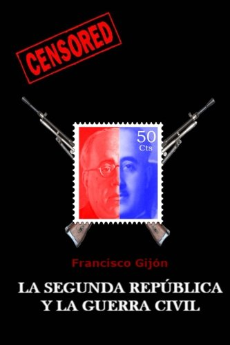 La Segunda Republica y la Guerra Civil: Volume 4 (Censored) por Francisco Gijon