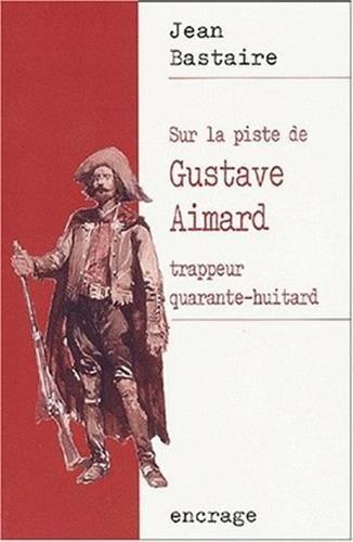 Sur La Piste de Gustave Aimard: Trappeur Quarante-Huitard (Encrage / Belles Lettres) par Jean Bastaire