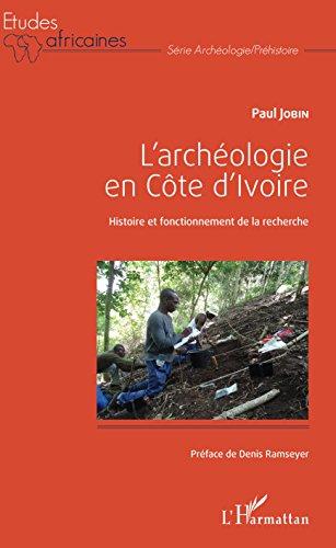L'archologie en Cte d'Ivoire: Histoire et fonctionnement de la recherche