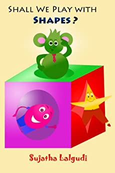 Shapes Book: Shall we play with shapes (book of Shapes): Shapes books for Toddlers, Shapres books for preschoolers,(Silly book about shapes),Shapes book ... : childrens books 15) (English Edition) di [Lalgudi, Sujatha]