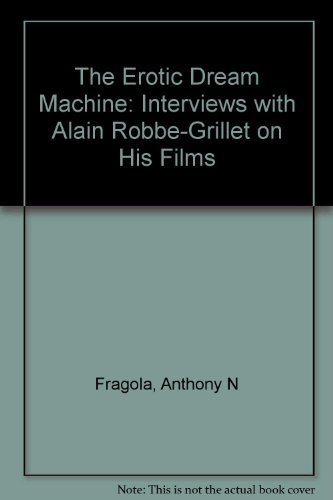 The Erotic Dream Machine: Interviews with Alain Robbe-Grillet on His Films by Anthony N Fragola (2006-06-15) par Anthony N Fragola; Alain Robbe-Grillet; Roch Charles Smith;