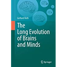 The Long Evolution of Brains and Minds by Gerhard Roth (2013-06-14)