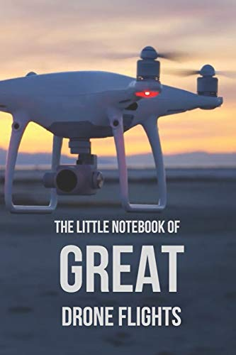 The Little Notebook of Great Drone Flights: UAV Journal: 6 x 9