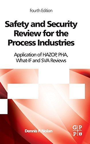 Safety and Security Review for the Process Industries, Fourth Edition: Application of HAZOP, PHA, What-IF and SVA Reviews by Dennis P. Nolan (2014-09-18)