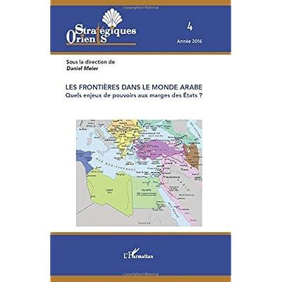 Les frontières dans le monde arabe: Quels enjeux de pouvoirs aux marges des Etats ?