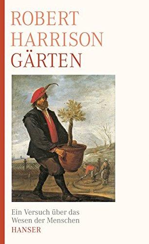 Gärten: Ein Versuch über das Wesen der Menschen
