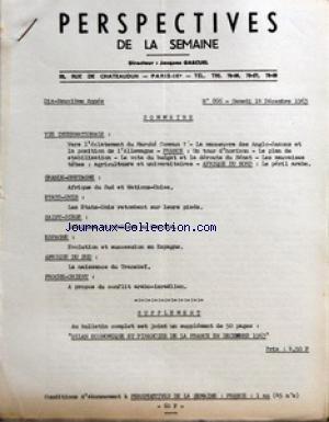 PERSPECTIVES DE LA SEMAINE [No 866] du 14/12/1963 - SOMMAIRE - VIE INTERNATIONALE - VERS L'ECLATEMENT DU MARCHE COMMUN - LA MANOEUVRE DES ANGLO-SAXONS ET LA POSITION DE L'ALLEMAGNE - FRANCE - UN TOUR D'HORIZON - LE PLAN DE STABILISATION - LE VOTE DU BUDGET ET LA DEROUTE DU SENAT - LES MAUVAISES TETES - AGRICULTEURS ET UNIVERSITAIRES - AFRIQUE DU NORD - LE PERIL ARABE - GRANDE-BRETAGNE - AFRIQUE DU SUD ET NATIONS-UNIES - ETATS-UNIS - LES ETATS-UNIS RETOMBENT SUR LEURS PIEDS - SAINT-SIEGE - IDEAL