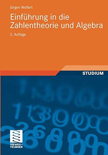 Einführung in die Zahlentheorie und Algebra (vieweg studium; Aufbaukurs Mathematik, Band 86)
