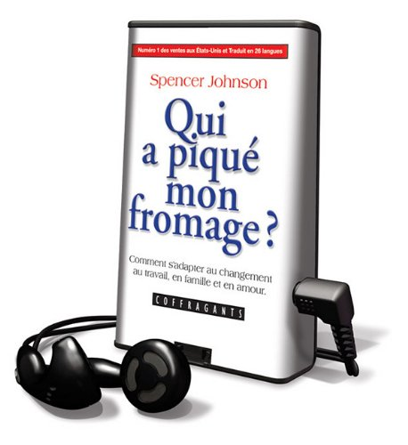 Qui A Pique Mon Fromage? / Who Moved My Cheese?: Comment S'adapter Au Changement Au Travail