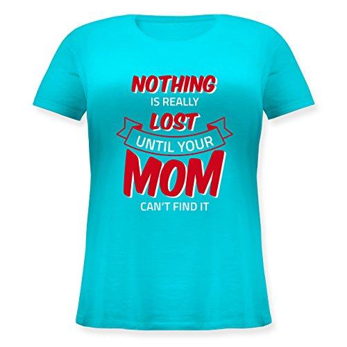 Statement Shirts - Nothing is lost until your Mom can't find it - Lockeres Damen-Shirt in großen Größen mit Rundhalsausschnitt Türkis