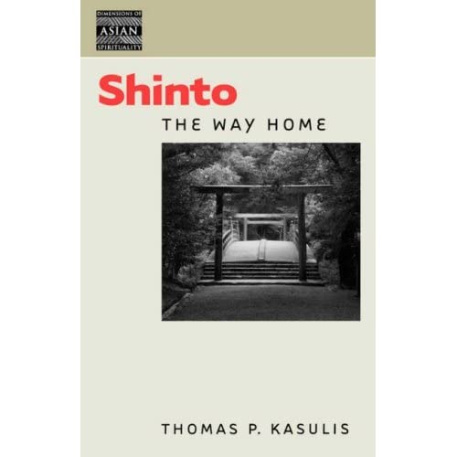 Shinto: The Way Home (Dimensions of Asian Spirituality) by Thomas P. Kasulis (2004-08-01)