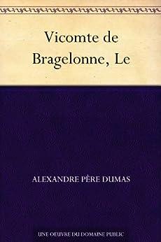 Vicomte de Bragelonne, Le (French Edition) de [Dumas, Alexandre Père]