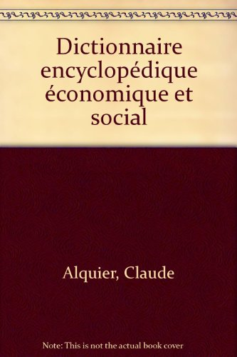 Dictionnaire encyclopedique economique et social (French Edition)