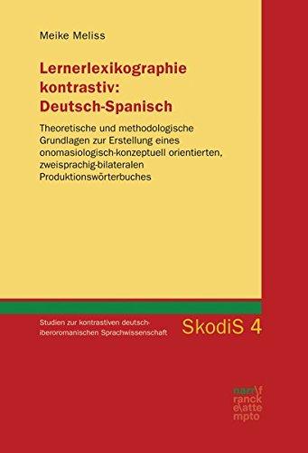 Lernerlexikographie kontrastiv: Deutsch-Spanisch: Theoretische und methodologische Grundlagen zur Erstellung eines onomasiologisch-konzeptuell ... Sprachwissenschaft (SkodiS))