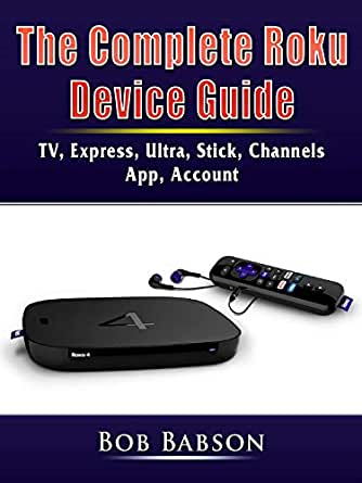 The Complete Roku Device Guide: TV, Express, Ultra, Stick