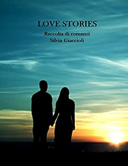 Love stories: Raccolta di romanzi di [Giaccioli, Silvia]