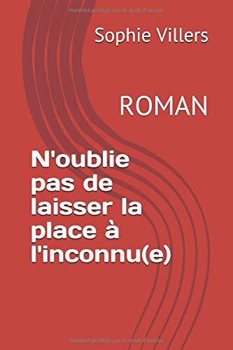 N'oublie pas de laisser la place à l'inconnu(e): ROMAN