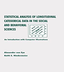 Statistical Analysis of Longitudinal Categorical Data in the Social and Behavioral Sciences: An introduction With Computer Illustrations von [von Eye, Alexander, Niedermeier, Keith E.]