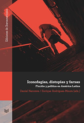 Iconofagias, distopías y farsas: Ficción y política en América Latina (Ediciones de Iberoamericana nº 84) (Spanish Edition)