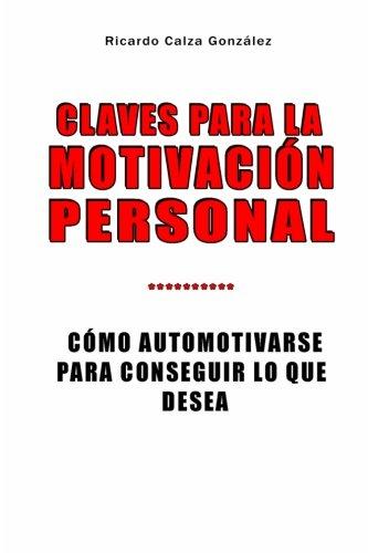 Claves para la motivación personal: Cómo automotivarse para conseguir lo que desea