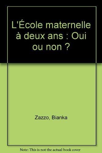 L'cole maternelle  deux ans : Oui ou non ? de Zazzo, Bianka (1990) Broch
