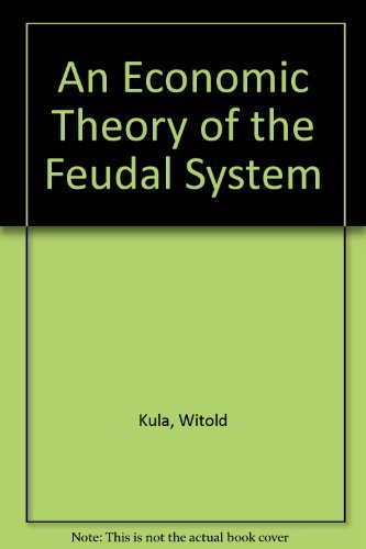 An Economic Theory of the Feudal System: Towards a Model of the Polish Economy 1500-1800 by Witold Kula (1987-08-02)