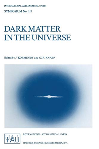 Dark Matter in the Universe: Proceedings of the 117th Symposium of the International Astronomical Union Held in Princeton, New Jersey, U.S.A, June ... Astronomical Union Symposia, Band 117) -