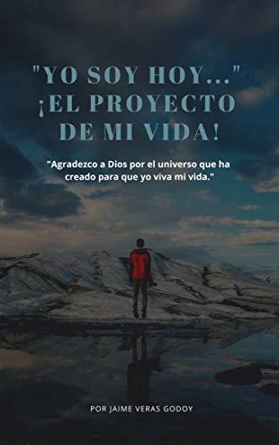 Yo soy hoy... ¡El proyecto de mi vida! por Jaime Veras Godoy