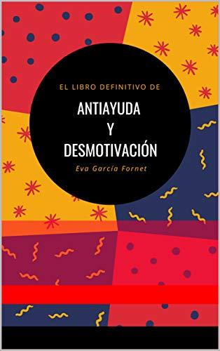 El Libro Definitivo de Antiayuda y Desmotivación par  Eva García  Fornet