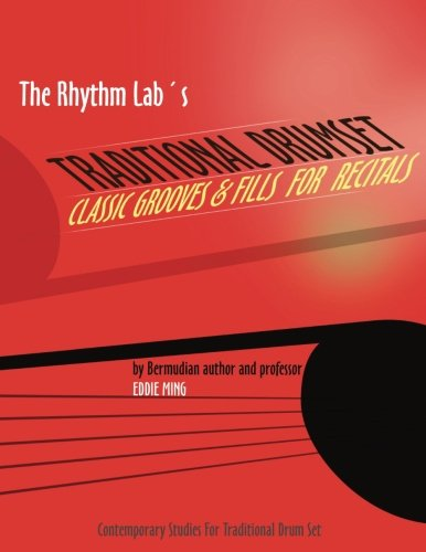 The Rhythm Lab's Traditional Drum Set Classic Grooves & Fills For Recitals: Contemporary Studies for Traditional Drum Set por Eddie Ming