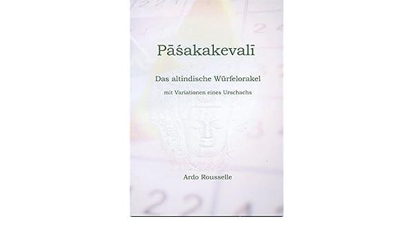 Paśakakevali Das altindische Würfelorakel mit Variationen eines Urschachs Taschenbuch Ungekürzte Ausgabe 21 Juni 2009 Ardo Rousselle Ardo Schmitt-Rousselle 3928021087 I Ging