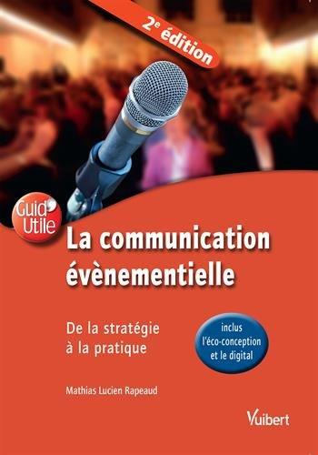 La communication évènementielle - De la stratégie à la pratique (inclus l'écoconception et le digital) par Mathias Lucien Rapeaud