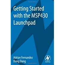 Getting Started with the MSP430 Launchpad by Adrian Fernandez (2013-04-19)