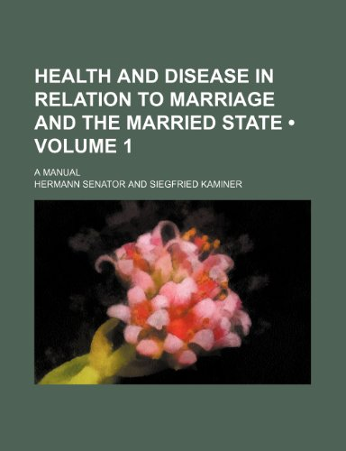Health and disease in relation to marriage and the married state (Volume 1); a manual