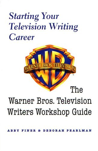 Starting Your Television Writing Career: The Warner Bros. Television Writers Workshop Guide by Deborah Pearlman (2004-10-01) par Deborah Pearlman