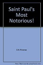 Saint Paul's Most Notorious! by Erik Rivenes (2005-01-01)