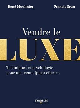 Vendre le luxe par [Moulinier, René, Srun, Francis]