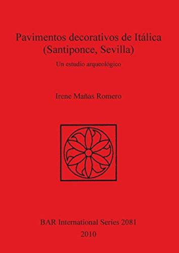 Pavimentos decorativos de Itálica (Santiponce, Sevilla): Un estudio arqueológico (BAR International Series) por Irene Mañas Romero