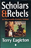 Front cover for the book Scholars & rebels in nineteenth-century Ireland by Terry Eagleton