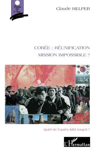 Corée : réunification: Mission impossible ? - Quid de l'après KIM Jong-il? par Claude Helper