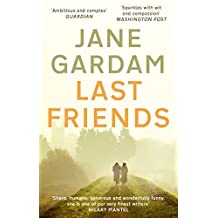 Last Friends: From the Orange Prize shortlisted author (Old Filth Book 3) (English Edition)