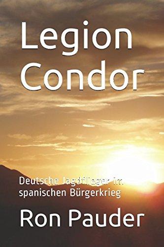 Legion Condor: Deutsche Jagdflieger im spanischen Bürgerkrieg