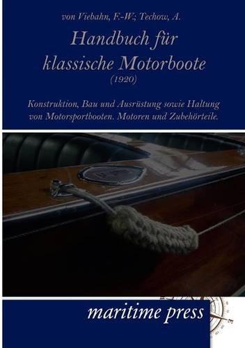 Handbuch für klassische Motorboote (1920): Konstruktion, Bau und Ausrüstung sowie Haltung von Motorsportbooten. Motoren und Zubehörteile -