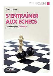 S'entraîner aux échecs: 100 tests pour gagner