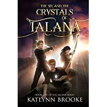 The Six and the Crystals of Ialana (The Ialana Series Book 1)